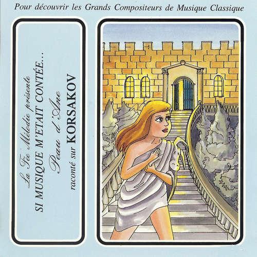 Livre audio Si musique m'etait contée... - Peau d'Ane raconté sur Korsakov - Charles Perrault - Théatre Populaire de la Petite France