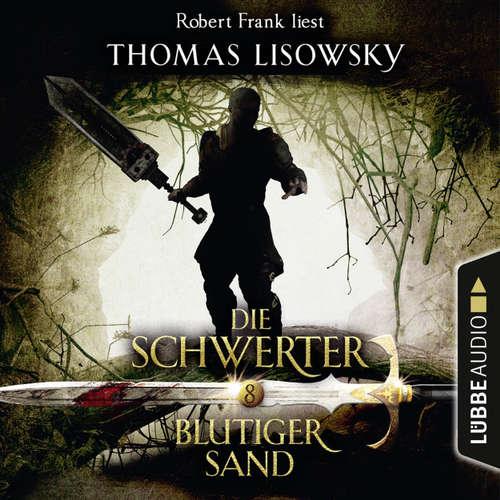 Hoerbuch Blutiger Sand - Die Schwerter - Die High-Fantasy-Reihe 8 - Thomas Lisowsky - Robert Frank