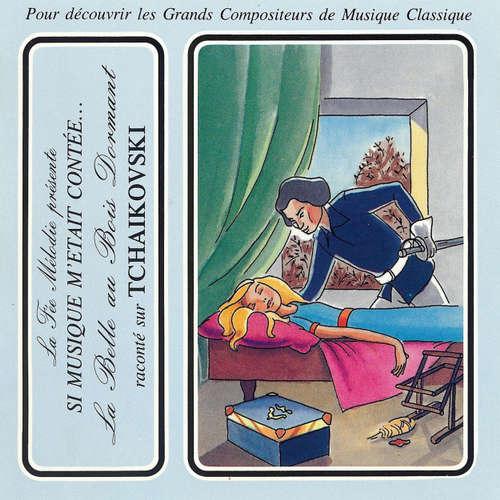 Livre audio Si musique m'etait contée... - La belle au bois dormant raconté sur Tchaikovski - Charles Perrault - Théatre Populaire de la Petite France
