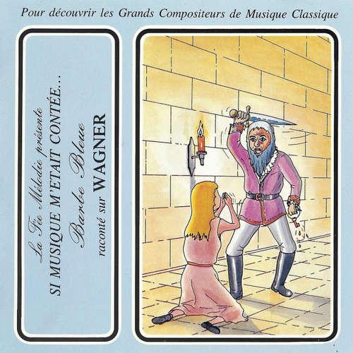 Livre audio Si musique m'etait contèe... - Barbe bleue raconté sur Wagner - Charles Perrault - Théatre Populaire de la Petite France