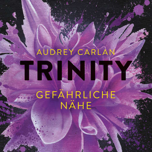 Hoerbuch Trinity - Gefährliche Nähe - Die Trinity-Serie 2 - Audrey Carlan - Christiane Marx