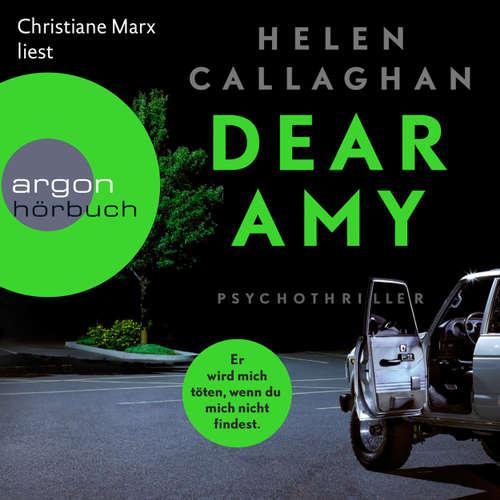 Hoerbuch Dear Amy - Er wird mich töten, wenn Du mich nicht findest - Helen Callaghan - Christiane Marx