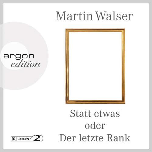 Hoerbuch Statt etwas oder Der letzte Rank - Martin Walser - Martin Walser