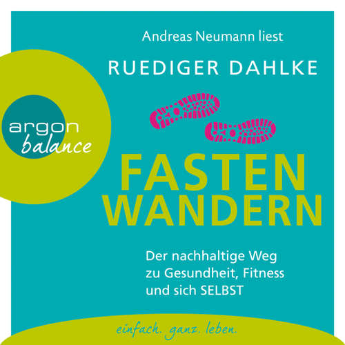 Hoerbuch Fasten-Wandern - Der nachhaltige Weg zu Gesundheit, Fitness und sich selbst - Ruediger Dahlke - Andreas Neumann