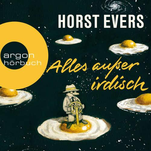 Hoerbuch Alles außer irdisch - Horst Evers - Horst Evers