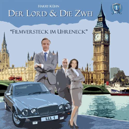 Hoerbuch Der Lord & die Zwei, Folge 1: Filmversteck im Uhreneck - Harry Kühn - Harry Kühn