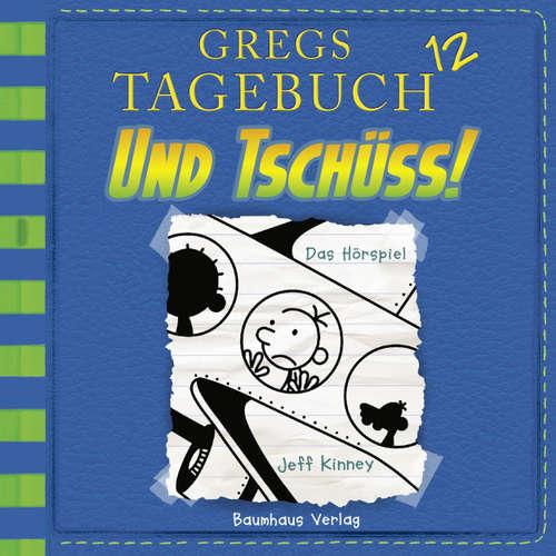 Hoerbuch Und tschüss! - Gregs Tagebuch 12 - Jeff Kinney - Marco Eßer