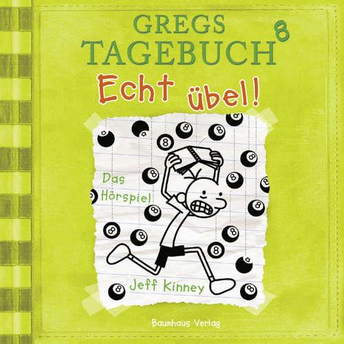 Hoerbuch Gregs Tagebuch, 8: Echt übel! (Hörspiel) - Jeff Kinney - Marco Eßer