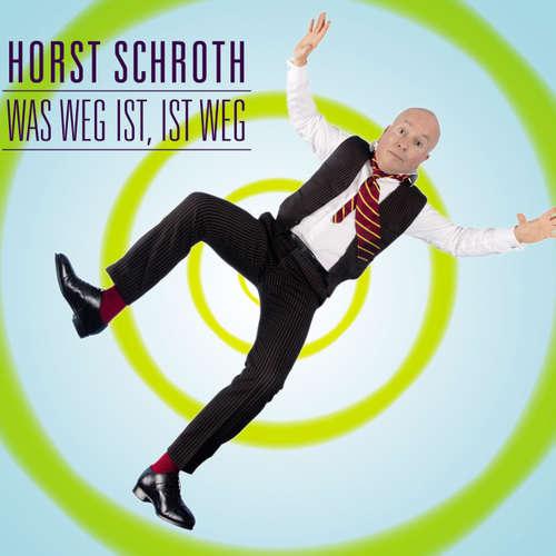 Horst Schroth, Was weg ist, ist weg