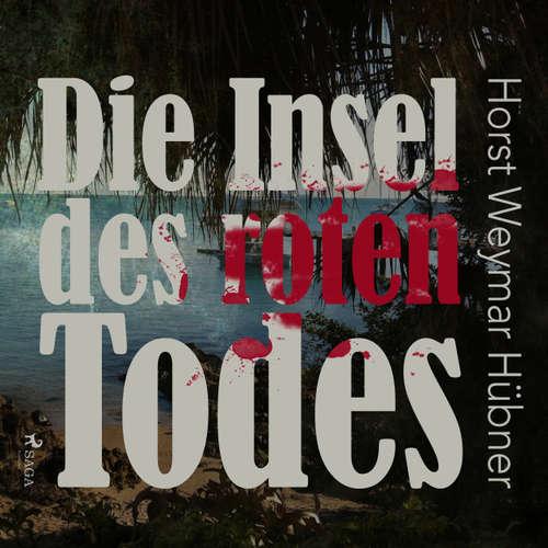 Hoerbuch Die Insel des roten Todes - Horst Weymar Hübner - Robert Frank
