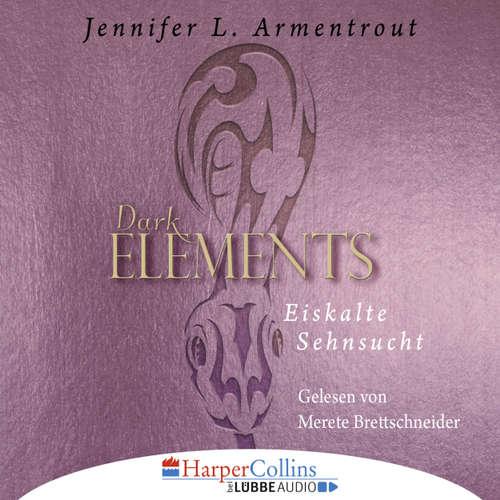Hoerbuch Eiskalte Sehnsucht - Dark Elements 2 - Jennifer L. Armentrout - Merete Brettschneider