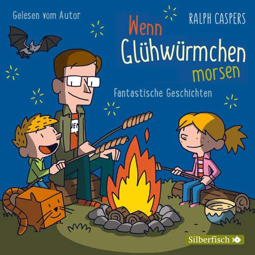Hoerbuch Wenn Glühwürmchen morsen - Fantastische Geschichten - Ralph Caspers - Ralph Caspers