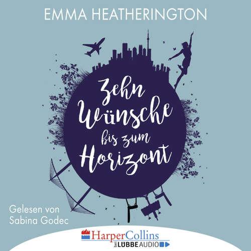 Hoerbuch Zehn Wünsche bis zum Horizont - Emma Heatherington - Sabina Godec