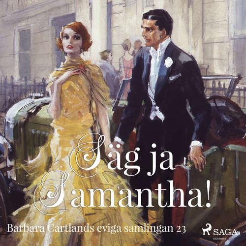 Audiokniha Säg ja, Samantha! - Den eviga samlingen 23 - Barbara Cartland - Ida Olsson