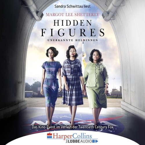 Hoerbuch Hidden Figures - Unerkannte Heldinnen - Afroamerikanische Mathematikerinnen in der NASA - Margot Lee Shetterly - Sandra Schwittau