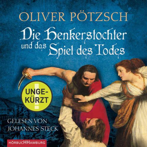 Hoerbuch Die Henkerstochter und das Spiel des Todes - Die Henkerstochter-Saga 6 - Oliver Pötzsch - Johannes Steck