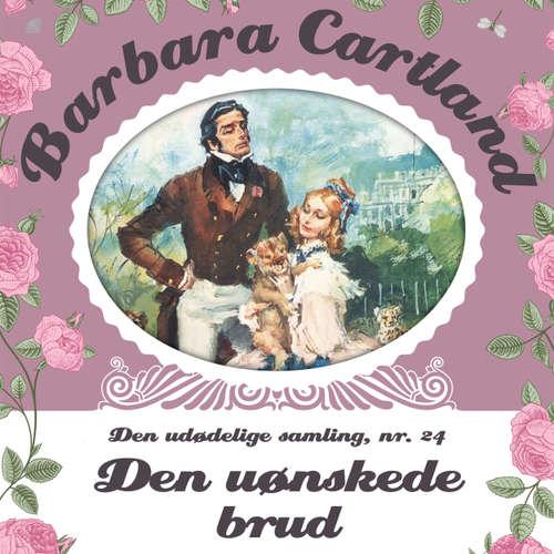 Audiokniha Den uønskede brud - Barbara Cartland - Den udødelige samling 24 - Barbara Cartland - Marian Friborg