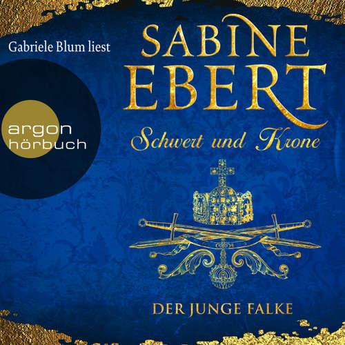 Hoerbuch Der junge Falke - Schwert und Krone, Band 2 - Sabine Ebert - Gabriele Blum