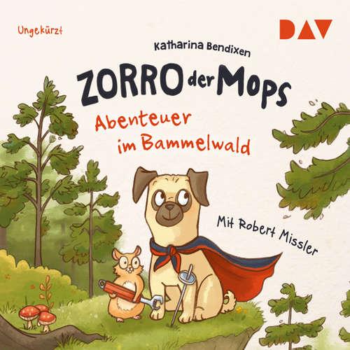 Hoerbuch Abenteuer im Bammelwald - Zorro, der Mops 1 (Lesung) - Katharina Bendixen - Robert Missler
