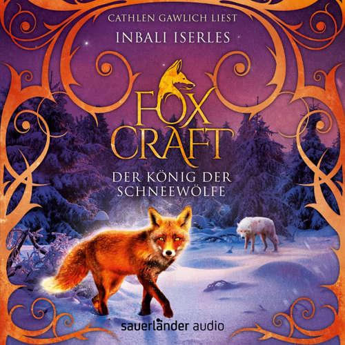 Hoerbuch Der König der Schneewölfe - Foxcraft, Band 3 - Inbali Iserles - Cathlen Gawlich