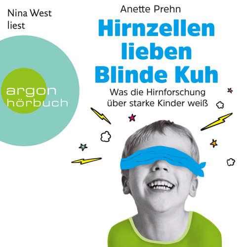 Hoerbuch Hirnzellen lieben Blinde Kuh - Was die Hirnforschung über starke Kinder weiß - Anette Prehn - Nina West
