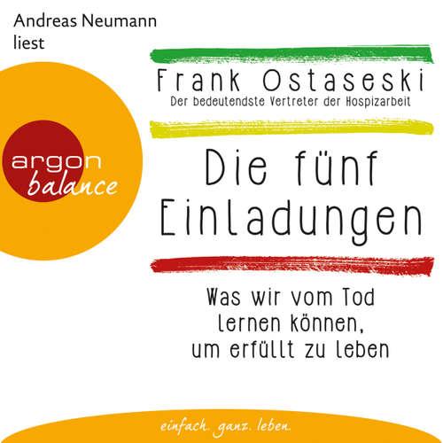 Hoerbuch Die fünf Einladungen - Was wir vom Tod lernen können, um erfüllt zu leben (Autorisierte Lesefassung) - Frank Ostaseski - Andreas Neumann