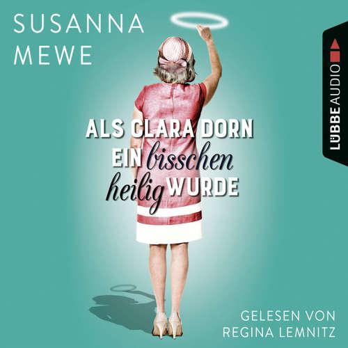 Hoerbuch Als Clara Dorn ein bisschen heilig wurde - Susanna Mewe - Regina Lemnitz
