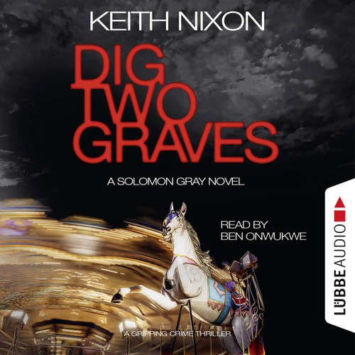Audiobook Dig Two Graves - The Detective Solomon Gray Series, Book 1 - Keith Nixon - Ben Onwukwe
