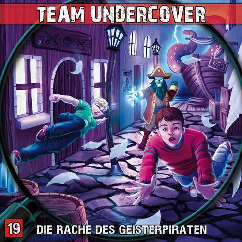 Hoerbuch Team Undercover, Folge 19: Die Rache des Geisterpiraten - Markus Topf - Patrick Mölleken