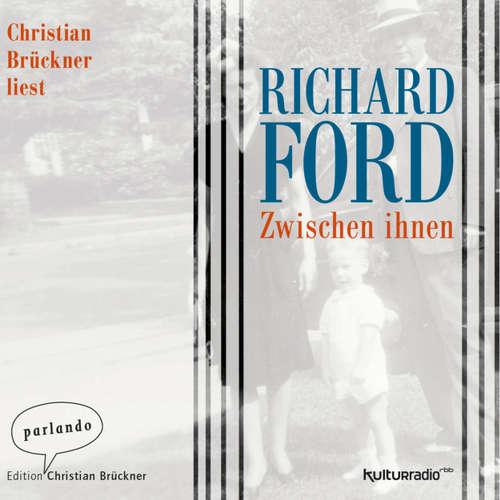 Hoerbuch Zwischen Ihnen - Richard Ford - Christian Brückner