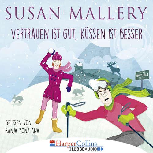 Hoerbuch Vertrauen ist gut, Küssen ist besser - Susan Mallery - Ranja Bonalana