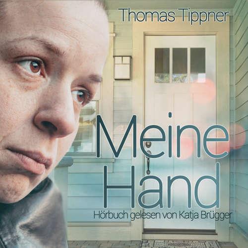 Hoerbuch Meine Hand - Thomas Tippner - Katja Brügger
