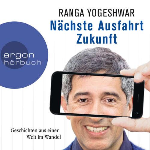 Hoerbuch Nächste Ausfahrt Zukunft - Geschichten aus einer Welt im Wandel (Autorenlesung) - Ranga Yogeshwar - Ranga Yogeshwar