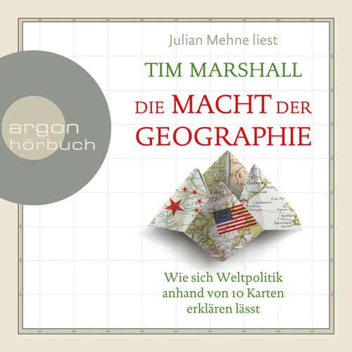 Hoerbuch Die Macht der Geographie - Wie sich Weltpolitik anhand von 10 Karten erklären lässt - Tim Marshall - Julian Mehne