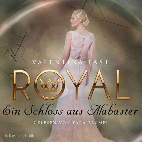 Hoerbuch Ein Schloss aus Alabaster - Royal 3 - Valentina Fast - Yara Blümel