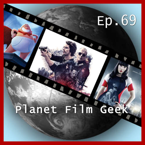 Hoerbuch Planet Film Geek, PFG Episode 69: American Assassin, What Happened to Monday, Captain Underpants - Johannes Schmidt - Johannes Schmidt