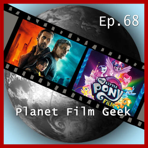Hoerbuch Planet Film Geek, PFG Episode 68: Blade Runner 2049, My Little Pony - Der Film - Johannes Schmidt - Johannes Schmidt