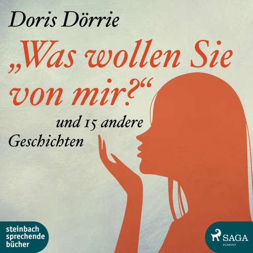 Hoerbuch 'Was wollen Sie von mir?' - und 15 andere Geschichten - Doris Dörrie - Doris Dörrie
