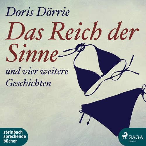 Hoerbuch Das Reich der Sinne - und vier weitere Geschichten - Doris Dörrie - Doris Dörrie