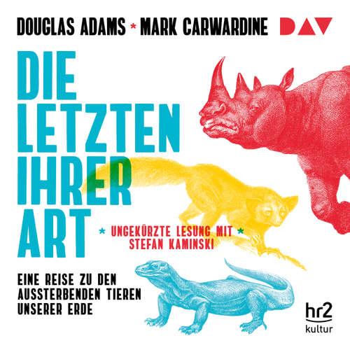 Hoerbuch Die Letzten ihrer Art. Eine Reise zu den aussterbenden Tieren unserer Erde - Douglas Adams - Stefan Kaminski