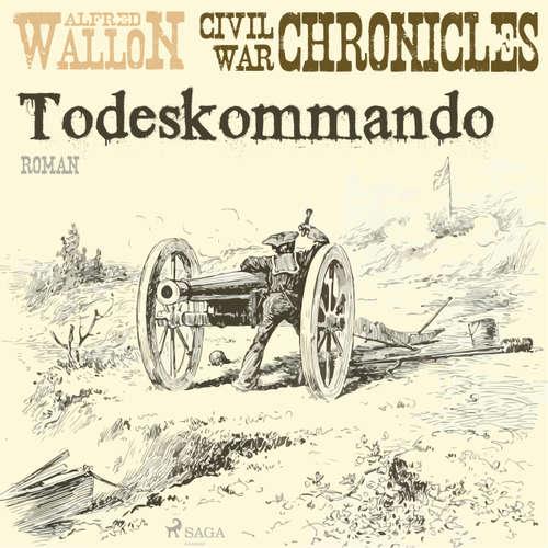 Hoerbuch Todeskommando - Civil War Chronical 1 - Alfred Wallon - Thorsten Jost