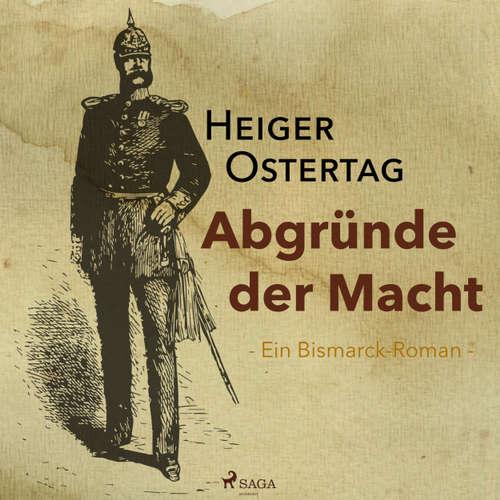 Hoerbuch Abgründe der Macht - Ein Bismarck-Roman - Heiger Ostertag - Richard Heinrich