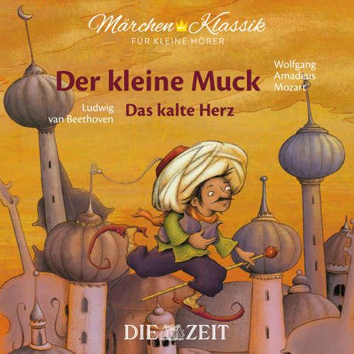 """Hoerbuch Die ZEIT-Edition """"Märchen Klassik für kleine Hörer"""" - Der kleine Muck und Das kalte Herz mit Musik von Wolfgang Amadeus Mozart und Ludwig van Beethoven - Wilhelm Hauff - Aischa-Lina Löbbert"""