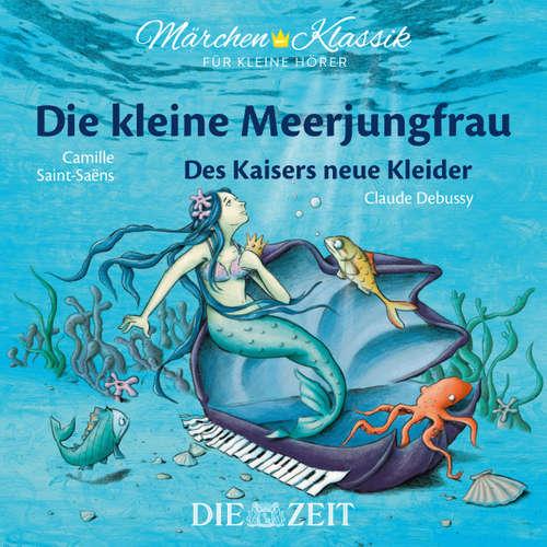 """Hoerbuch Die ZEIT-Edition """"Märchen Klassik für kleine Hörer"""" - Die kleine Meerjungfrau und Des Kaisers neue Kleider mit Musik von Camille Saint-Saens und Claude Debussy - Hans Christian Andersen - Antje Hamer"""
