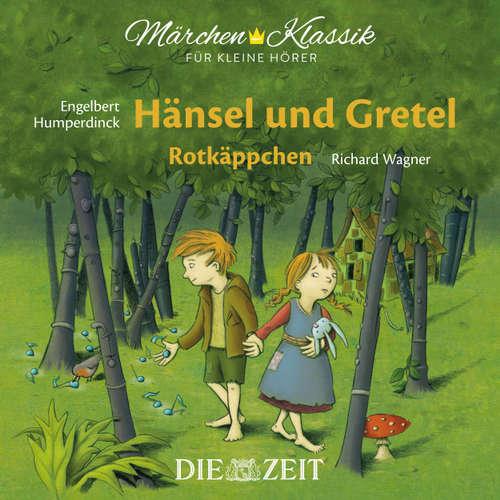 """Hoerbuch Die ZEIT-Edition """"Märchen Klassik für kleine Hörer"""" - Hänsel und Gretel und Rotkäppchen mit Musik von Engelbert Humperdinck und Richard Wagner - Brüder Grimm - Luca Zamperoni"""