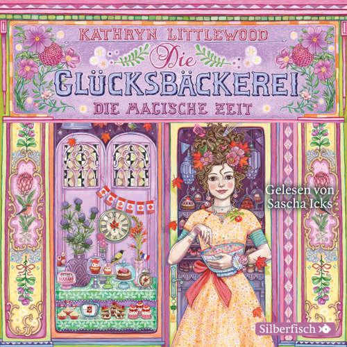 Hoerbuch Die magische Zeit - Die Glücksbäckerei 6 - Kathryn Littlewood - Sascha Icks