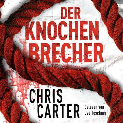 Hoerbuch Der Knochenbrecher - Ein Hunter-und-Garcia-Thriller 3 - Chris Carter - Uve Teschner