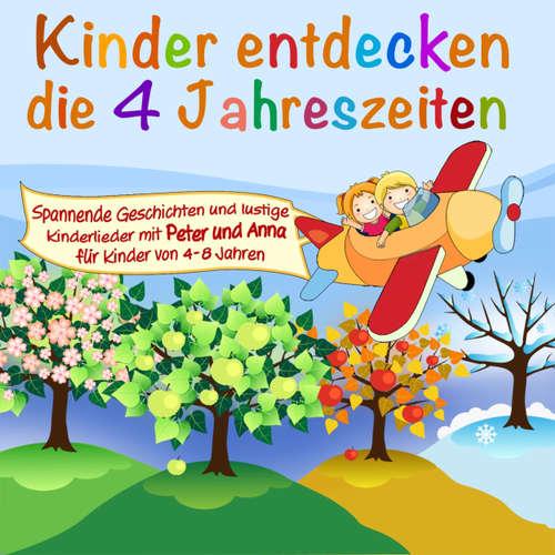 Hoerbuch Kinder entdecken ..., Folge 1: Die 4 Jahreszeiten - Peter Huber - Diverse Sprecher