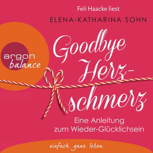 Goodbye Herzschmerz - Eine Anleitung zum Wieder-Glücklichsein