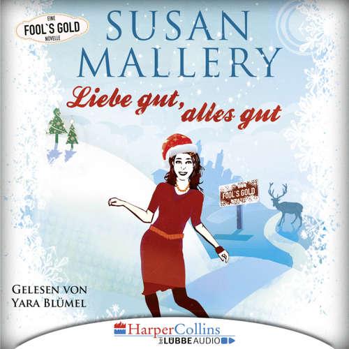 Hoerbuch Liebe gut, alles gut - Fool's Gold Novelle - Susan Mallery - Yara Blümel